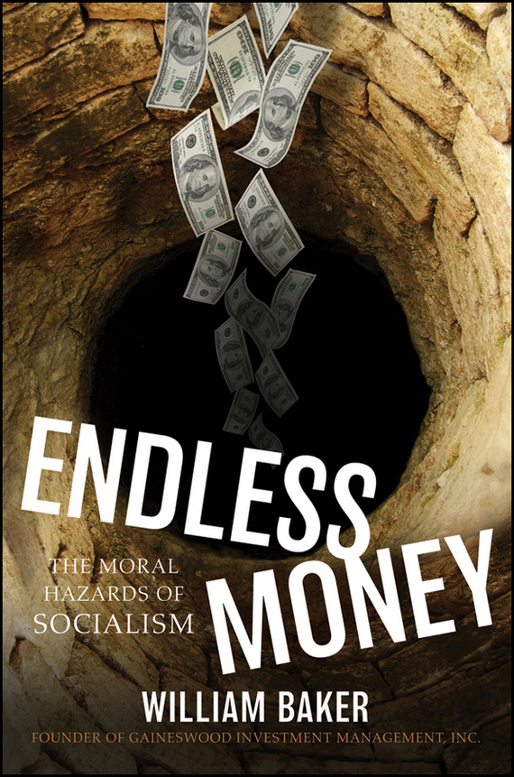 Addison  Wiggin Endless Money. The Moral Hazards of Socialism бита stayer profi 26201 3 25 50