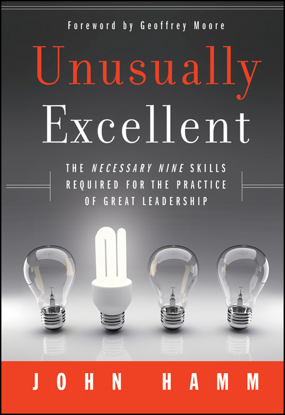 John Hamm Unusually Excellent. The Necessary Nine Skills Required for the Practice of Great Leadership mastering leadership an integrated framework for breakthrough performance and extraordinary business results