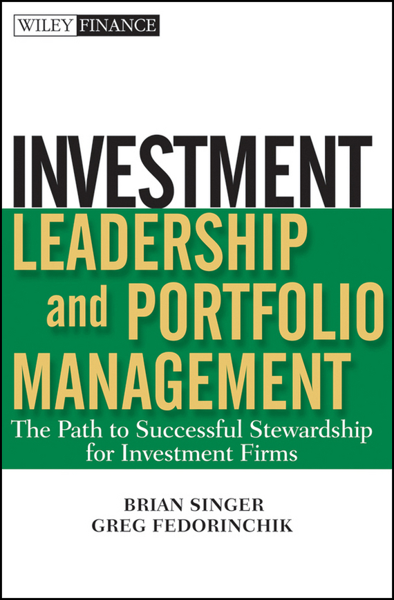 Greg  Fedorinchik Investment Leadership and Portfolio Management. The Path to Successful Stewardship for Investment Firms charles d ellis capital the story of long term investment excellence