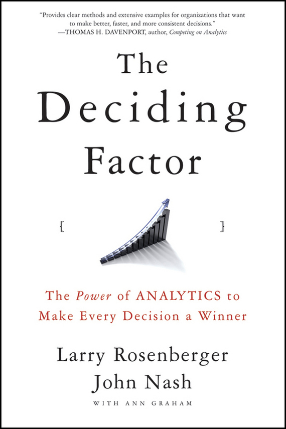 John  Nash The Deciding Factor. The Power of Analytics to Make Every Decision a Winner tony boobier analytics for insurance the real business of big data