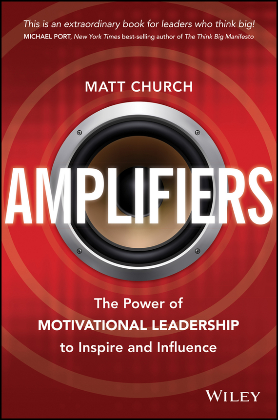 Matt  Church Amplifiers. The Power of Motivational Leadership to Inspire and Influence rollason j barack obama the story of one man s journey to the white house level 2 сd