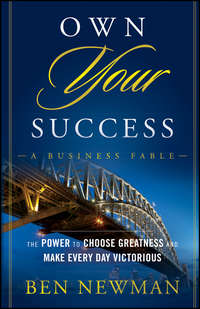 Ben  Newman - Own YOUR Success. The Power to Choose Greatness and Make Every Day Victorious