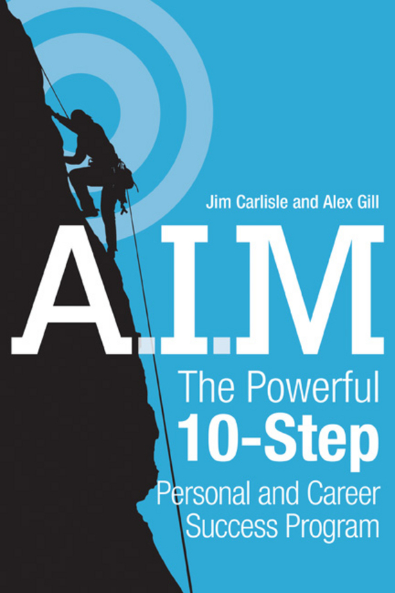 Jim Carlisle A.I.M. The Powerful 10-Step Personal and Career Success Program jim carlisle a i m the powerful 10 step personal and career success program