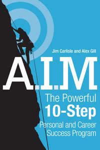 Jim  Carlisle - A.I.M. The Powerful 10-Step Personal and Career Success Program