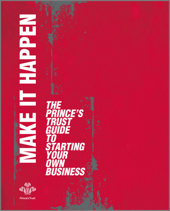 The Trust Prince's Make It Happen. The Prince's Trust Guide to Starting Your Own Business cheryl rickman the digital business start up workbook the ultimate step by step guide to succeeding online from start up to exit