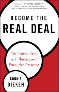 Connie  Dieken - Become the Real Deal. The Proven Path to Influence and Executive Presence