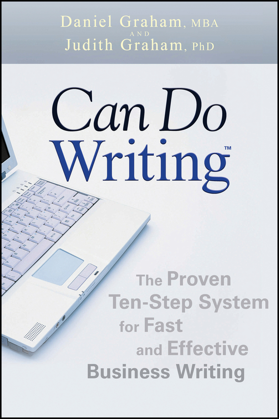Daniel  Graham Can Do Writing. The Proven Ten-Step System for Fast and Effective Business Writing