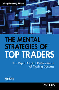Ari  Kiev - The Mental Strategies of Top Traders. The Psychological Determinants of Trading Success