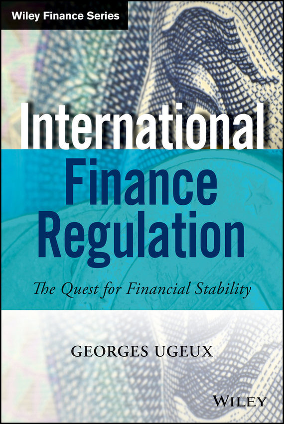 Georges  Ugeux International Finance Regulation. The Quest for Financial Stability the price regulation of