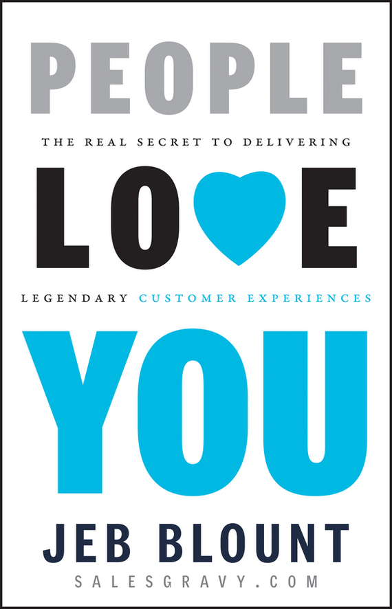 Jeb Blount People Love You. The Real Secret to Delivering Legendary Customer Experiences kelly mcdonald crafting the customer experience for people not like you how to delight and engage the customers your competitors don t understand
