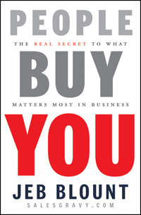 Jeb  Blount - People Buy You. The Real Secret to what Matters Most in Business