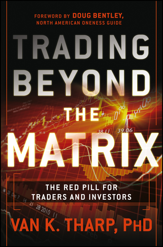 Van Tharp K. Trading Beyond the Matrix. The Red Pill for Traders and Investors tharp t the spectacular now
