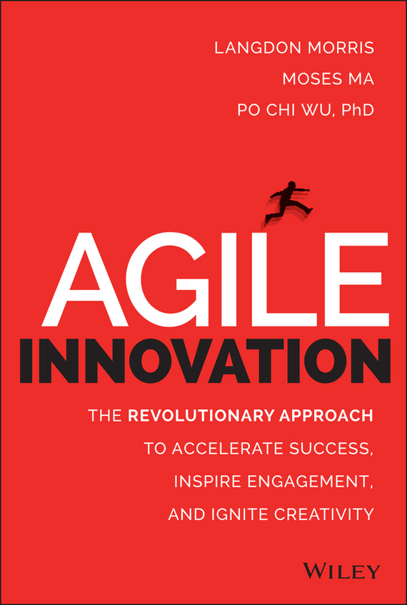 Langdon Morris Agile Innovation. The Revolutionary Approach to Accelerate Success, Inspire Engagement, and Ignite Creativity dan schatt virtual banking a guide to innovation and partnering