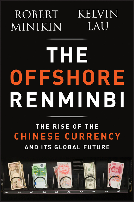 Robert  Minikin The Offshore Renminbi. The Rise of the Chinese Currency and Its Global Future managers of global change – the influence of international environmental bureaucracies