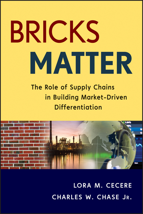 Charles Chase W. Bricks Matter. The Role of Supply Chains in Building Market-Driven Differentiation bart baesens profit driven business analytics