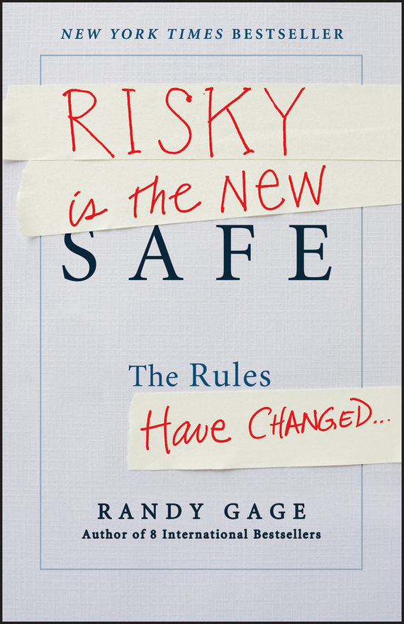 Randy  Gage Risky is the New Safe. The Rules Have Changed . . . randy pennington make change work staying nimble relevant and engaged in a world of constant change