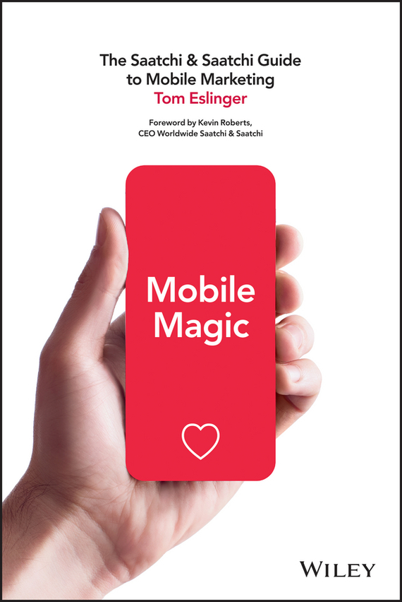 Tom Eslinger Mobile Magic. The Saatchi and Saatchi Guide to Mobile Marketing and Design стилус za 5pcs 3 5 htc 4g t mobile for radar at t mobile