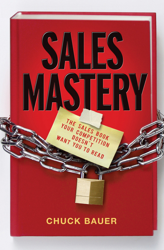 Chuck  Bauer Sales Mastery. The Sales Book Your Competition Doesn't Want You to Read тетрадь на скрепке printio i want to write you a song one direction mitam