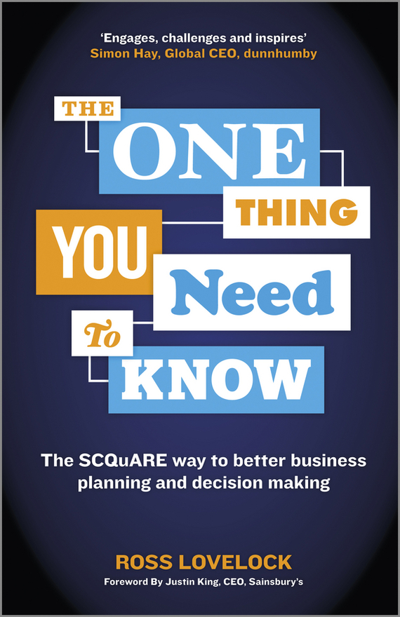 Ross  Lovelock The One Thing You Need to Know. The SCQuARE way to better business planning and decision making fergus o connell what you need to know about project management