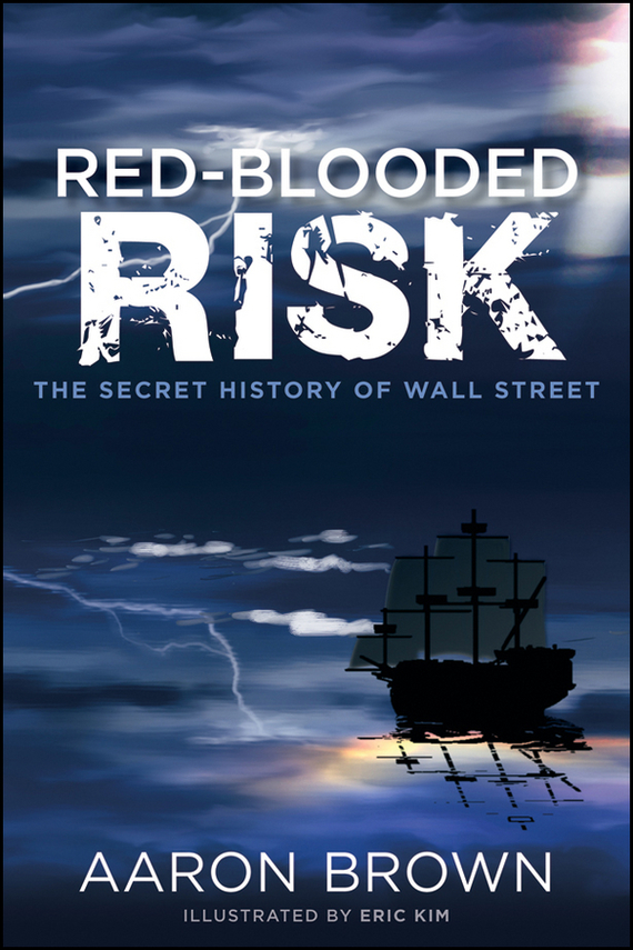 Aaron Brown Red-Blooded Risk. The Secret History of Wall Street devil take the hindmost a history of financial speculation