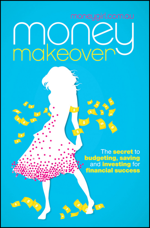 moneygirl.com.au Money Makeover. The Secret to Budgeting, Saving and Investing for Financial Success your money the missing manual