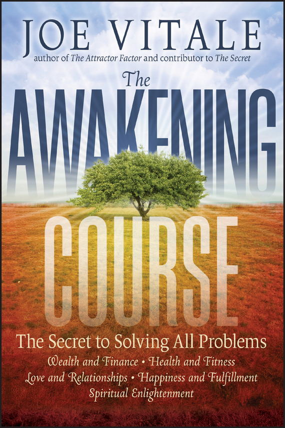 Joe Vitale The Awakening Course. The Secret to Solving All Problems joe vitale the awakening course the secret to solving all problems