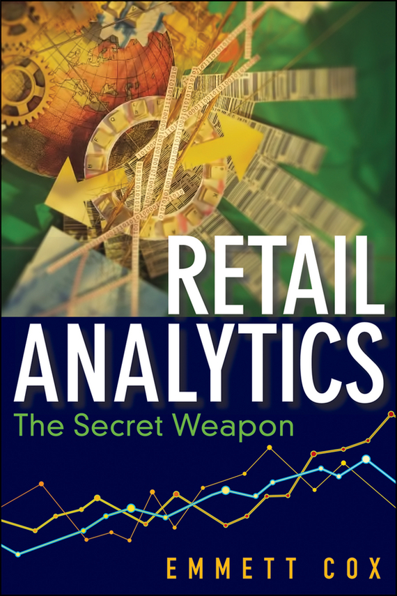 Emmett  Cox Retail Analytics. The Secret Weapon tony boobier analytics for insurance the real business of big data