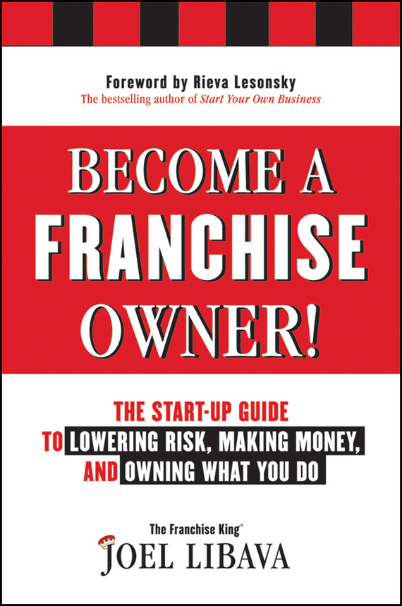 Joel  Libava Become a Franchise Owner!. The Start-Up Guide to Lowering Risk, Making Money, and Owning What you Do alexander nevzorov $ 300 million as for 3 months to become the owner of 300000000 $