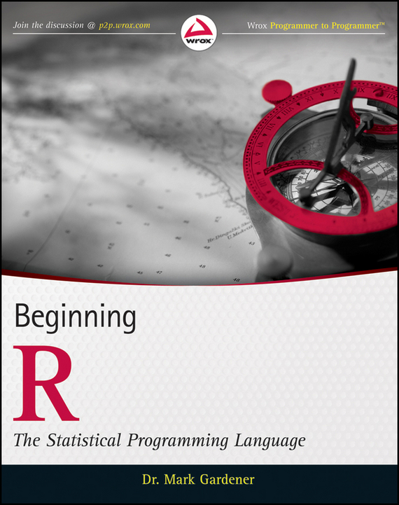 Mark  Gardener Beginning R. The Statistical Programming Language stephen davis r beginning programming with c for dummies