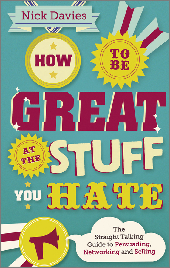 Nick Davies How to Be Great at The Stuff You Hate. The Straight-Talking Guide to Networking, Persuading and Selling how to be a detective