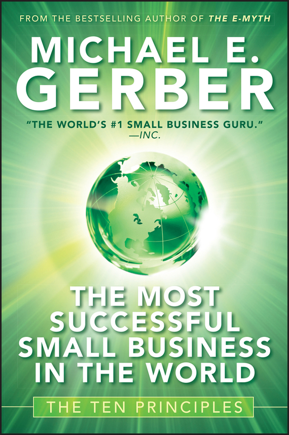Michael Gerber E. The Most Successful Small Business in The World. The Ten Principles marc lane j the mission driven venture business solutions to the world s most vexing social problems