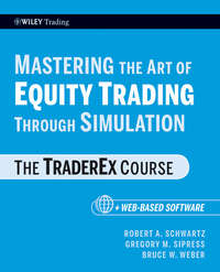 Robert Schwartz A. - Mastering the Art of Equity Trading Through Simulation, + Web-Based Software. The TraderEx Course