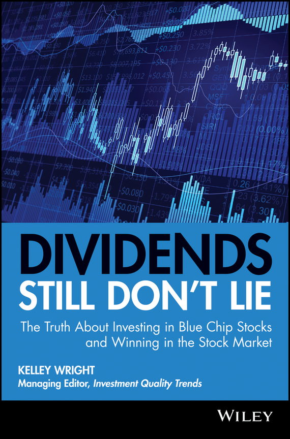 Kelley Wright Dividends Still Don't Lie. The Truth About Investing in Blue Chip Stocks and Winning in the Stock Market ISBN: 9780470608487 the lie