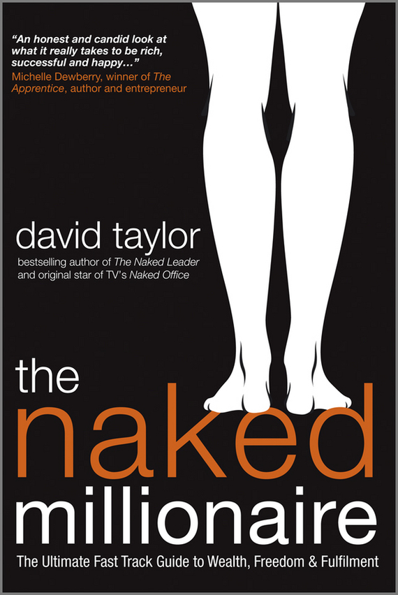 David Taylor The Naked Millionaire. The Ultimate Fast Track Guide to Wealth, Freedom and Fulfillment майка gap gap 15