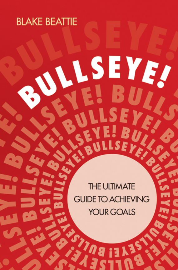 Blake  Beattie Bullseye!. The Ultimate Guide to Achieving Your Goals портмоне r blake business melvin advocate melvin advocate