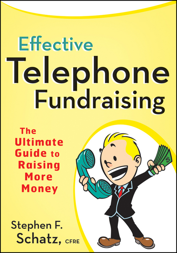 Фото Stephen Schatz F. Effective Telephone Fundraising. The Ultimate Guide to Raising More Money