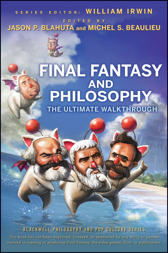 William  Irwin Final Fantasy and Philosophy. The Ultimate Walkthrough