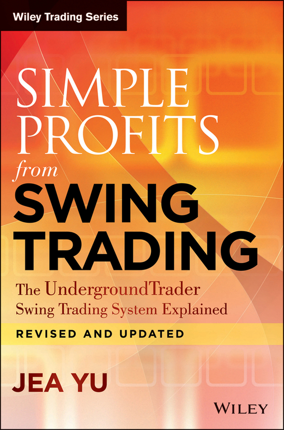 Jea Yu Simple Profits from Swing Trading. The UndergroundTrader Swing Trading System Explained ISBN: 9781118770917 the windfall
