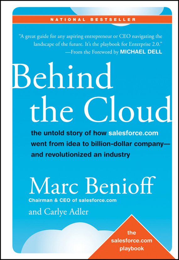 Marc Benioff Behind the Cloud. The Untold Story of How Salesforce.com Went from Idea to Billion-Dollar Company-and Revolutionized an Industry bim and the cloud