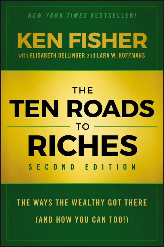 Elisabeth Dellinger The Ten Roads to Riches. The Ways the Wealthy Got There (And How You Can Too!)