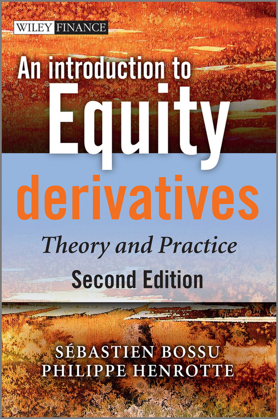 Sebastien  Bossu An Introduction to Equity Derivatives. Theory and Practice moorad choudhry fixed income securities and derivatives handbook