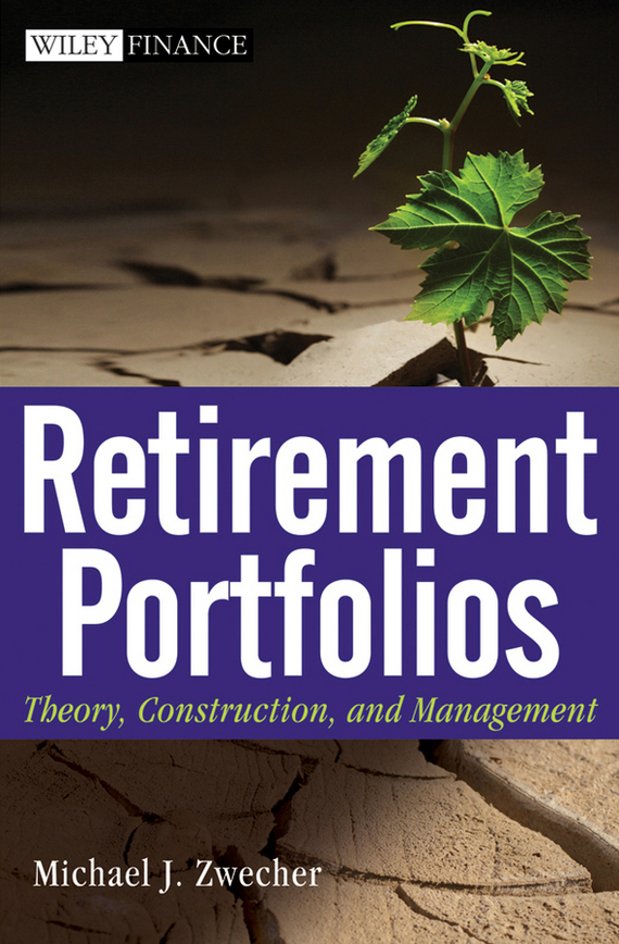 Michael Zwecher J. Retirement Portfolios. Theory, Construction and Management managing the store