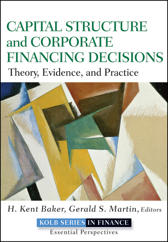 Gerald S. Martin Capital Structure and Corporate Financing Decisions. Theory, Evidence, and Practice