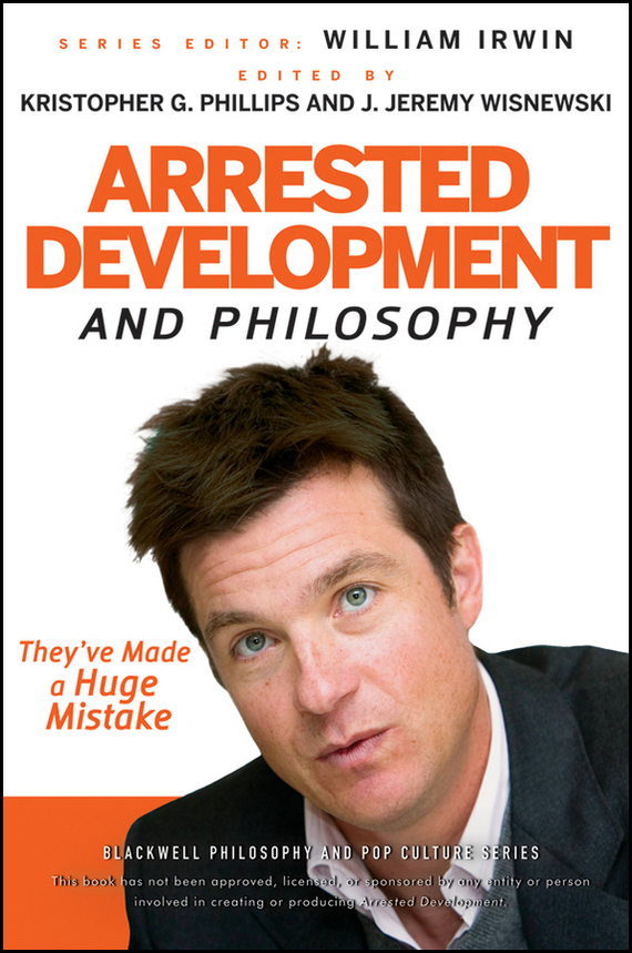 William  Irwin Arrested Development and Philosophy. They've Made a Huge Mistake mohamed sayed hassan lectures on philosophy of science