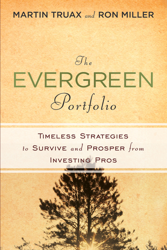 Martin Truax The Evergreen Portfolio. Timeless Strategies to Survive and Prosper from Investing Pros norbert mindel m wealth management in the new economy investor strategies for growing protecting and transferring wealth