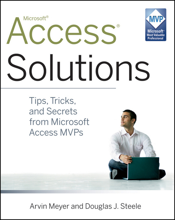 Arvin Meyer Access Solutions. Tips, Tricks, and Secrets from Microsoft Access MVPs ISBN: 9780470946626