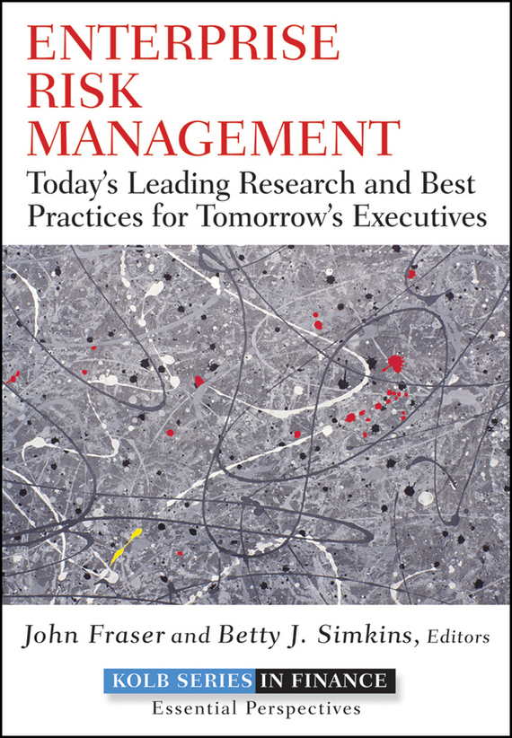 John Fraser Enterprise Risk Management. Today's Leading Research and Best Practices for Tomorrow's Executives bob litterman quantitative risk management a practical guide to financial risk
