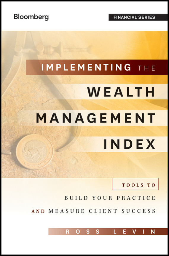 Ross Levin Implementing the Wealth Management Index. Tools to Build Your Practice and Measure Client Success information management in diplomatic missions