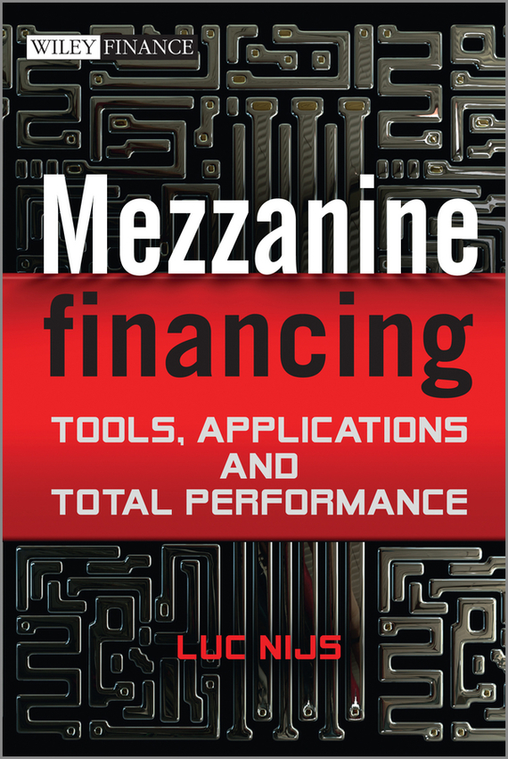 Luc  Nijs Mezzanine Financing. Tools, Applications and Total Performance handbook of the exhibition of napier relics and of books instruments and devices for facilitating calculation