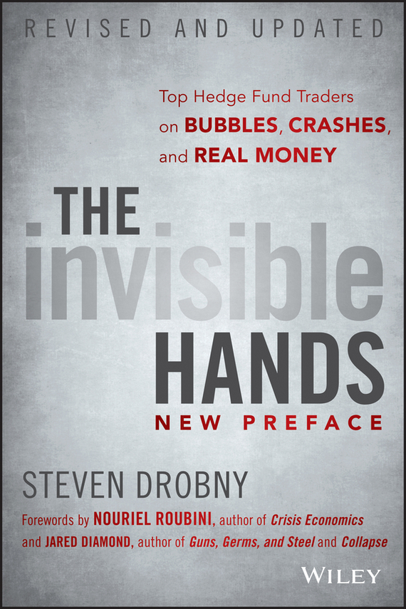 Jared Diamond The Invisible Hands. Top Hedge Fund Traders on Bubbles, Crashes, and Real Money